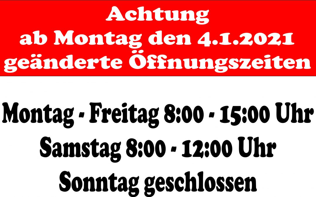 Geänderte Öffnungszeiten ab Montag. .